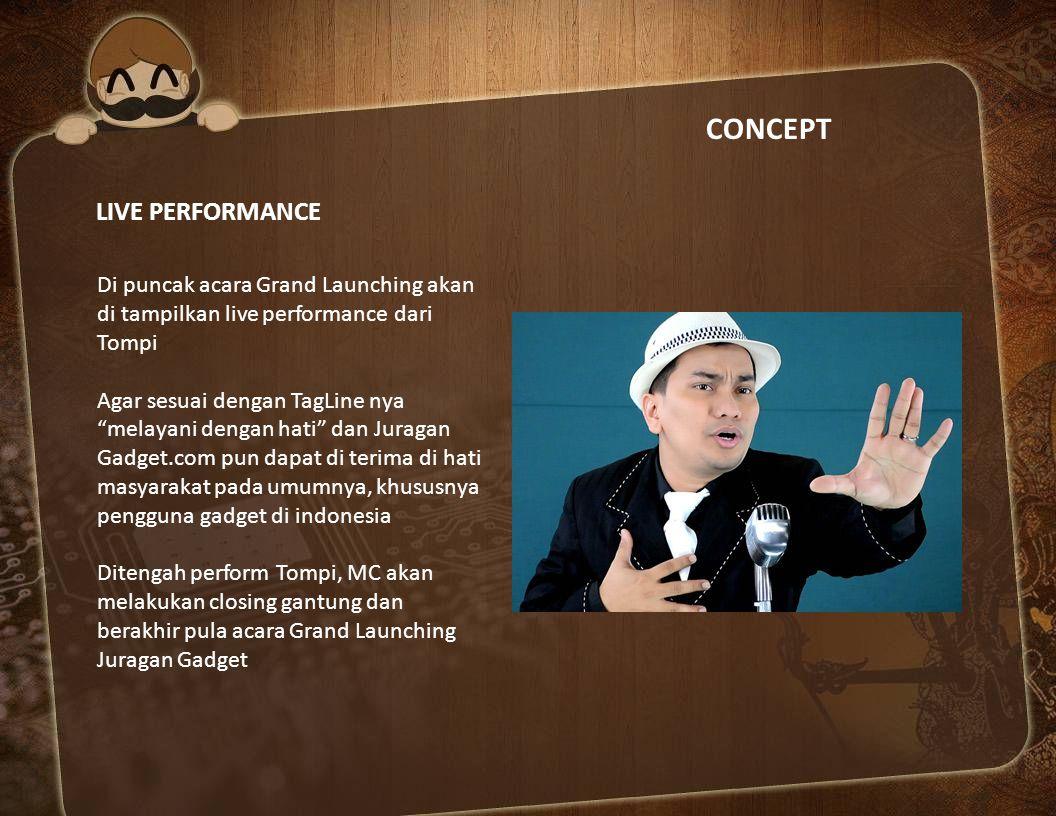 """CONCEPT LIVE PERFORMANCE Di puncak acara Grand Launching akan di tampilkan live performance dari Tompi Agar sesuai dengan TagLine nya """"melayani dengan"""