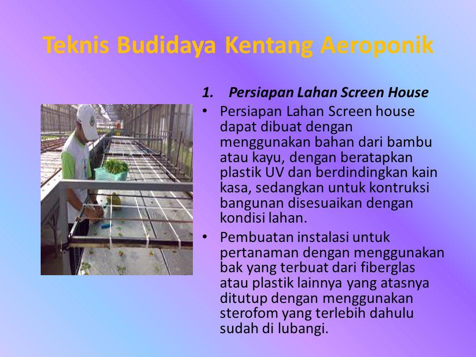 Teknis Budidaya Kentang Aeroponik 1.Persiapan Lahan Screen House • Persiapan Lahan Screen house dapat dibuat dengan menggunakan bahan dari bambu atau