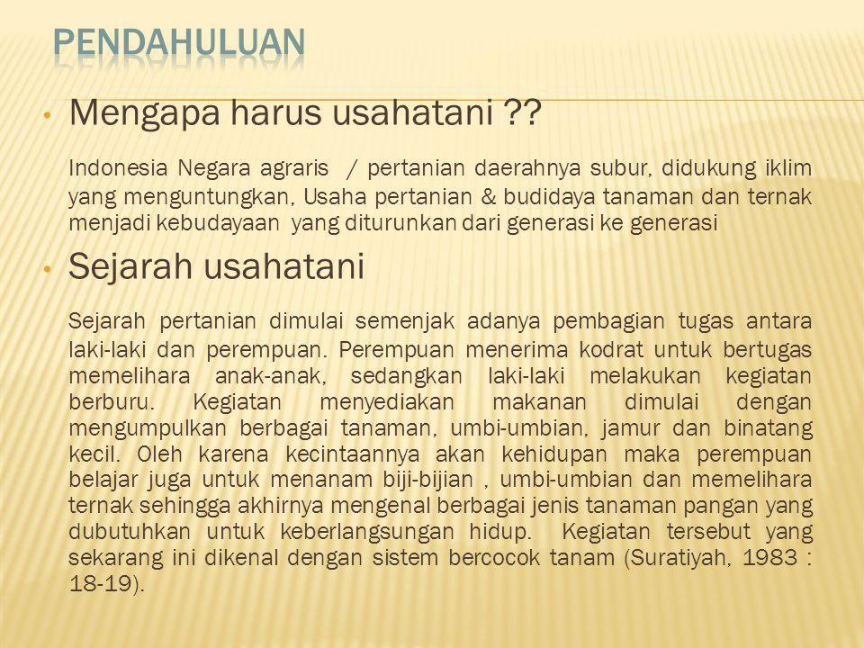 • Mengapa harus usahatani ?? Indonesia Negara agraris / pertanian daerahnya subur, didukung iklim yang menguntungkan, Usaha pertanian & budidaya tanam