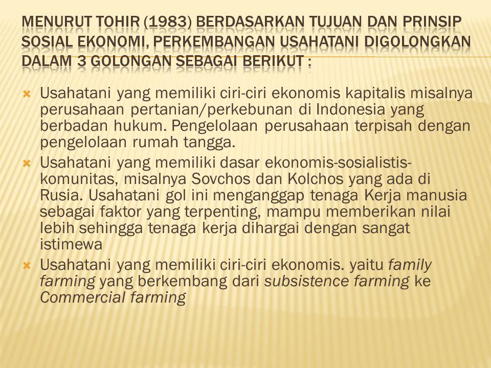  Usahatani yang memiliki ciri-ciri ekonomis kapitalis misalnya perusahaan pertanian/perkebunan di Indonesia yang berbadan hukum. Pengelolaan perusaha