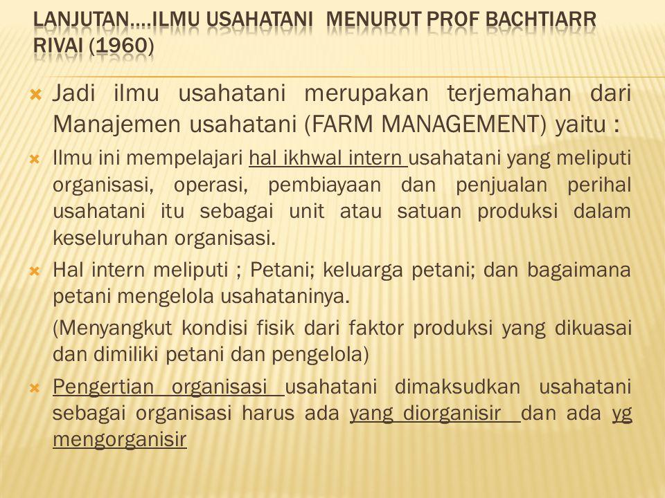  Jadi ilmu usahatani merupakan terjemahan dari Manajemen usahatani (FARM MANAGEMENT) yaitu :  Ilmu ini mempelajari hal ikhwal intern usahatani yang