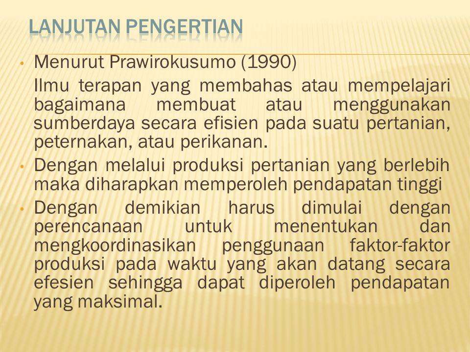 • Menurut Prawirokusumo (1990) Ilmu terapan yang membahas atau mempelajari bagaimana membuat atau menggunakan sumberdaya secara efisien pada suatu pertanian, peternakan, atau perikanan.