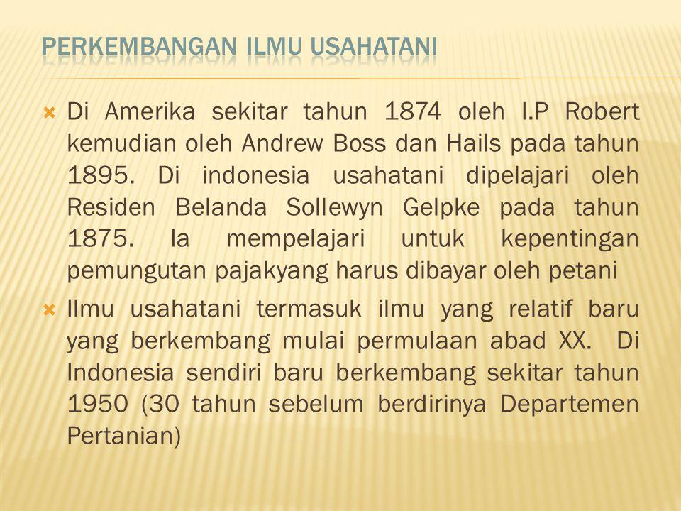  Di Amerika sekitar tahun 1874 oleh I.P Robert kemudian oleh Andrew Boss dan Hails pada tahun 1895. Di indonesia usahatani dipelajari oleh Residen Be