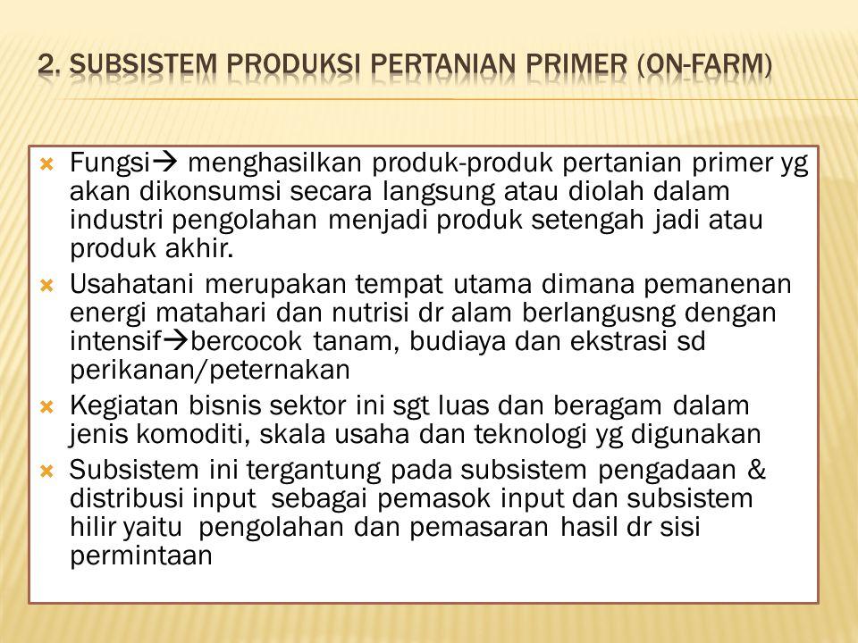  Fungsi  menghasilkan produk-produk pertanian primer yg akan dikonsumsi secara langsung atau diolah dalam industri pengolahan menjadi produk setengah jadi atau produk akhir.