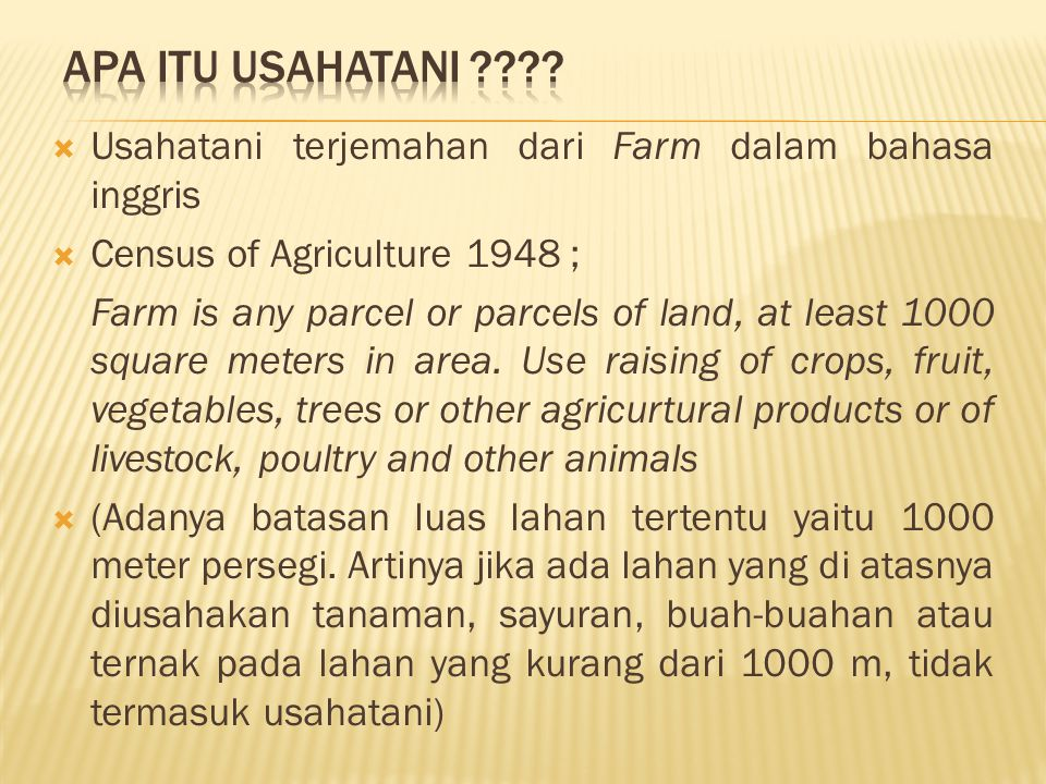  Usahatani terjemahan dari Farm dalam bahasa inggris  Census of Agriculture 1948 ; Farm is any parcel or parcels of land, at least 1000 square meter