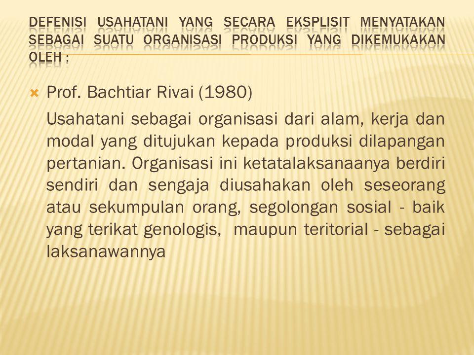  Prof. Bachtiar Rivai (1980) Usahatani sebagai organisasi dari alam, kerja dan modal yang ditujukan kepada produksi dilapangan pertanian. Organisasi