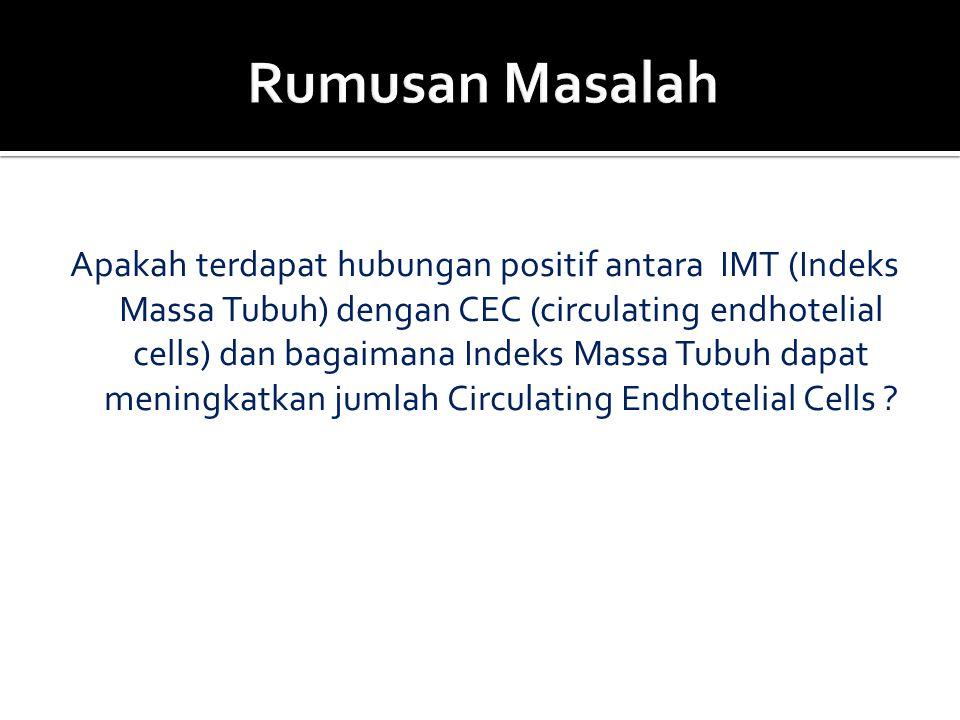 Apakah terdapat hubungan positif antara IMT (Indeks Massa Tubuh) dengan CEC (circulating endhotelial cells) dan bagaimana Indeks Massa Tubuh dapat men