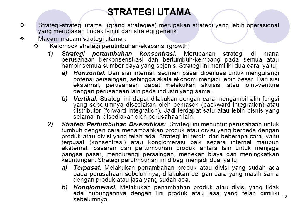 18 STRATEGI UTAMA  Strategi-strategi utama (grand strategies) merupakan strategi yang lebih operasional yang merupakan tindak lanjut dari strategi ge