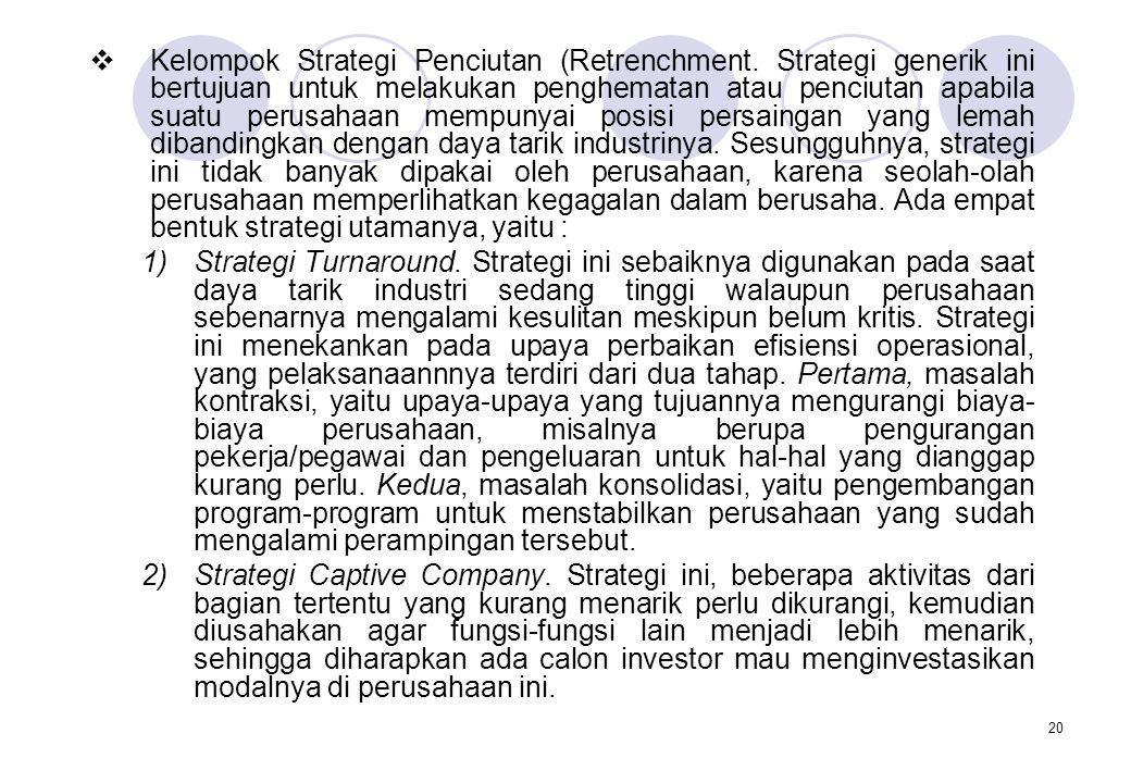 20  Kelompok Strategi Penciutan (Retrenchment. Strategi generik ini bertujuan untuk melakukan penghematan atau penciutan apabila suatu perusahaan mem