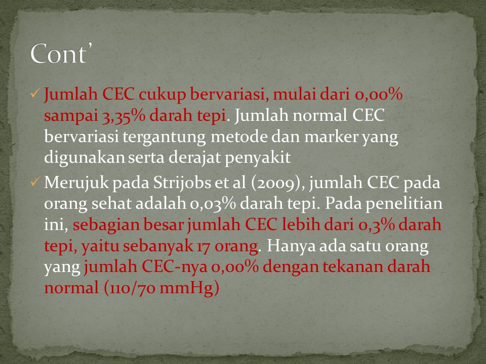  Jumlah CEC cukup bervariasi, mulai dari 0,00% sampai 3,35% darah tepi. Jumlah normal CEC bervariasi tergantung metode dan marker yang digunakan sert