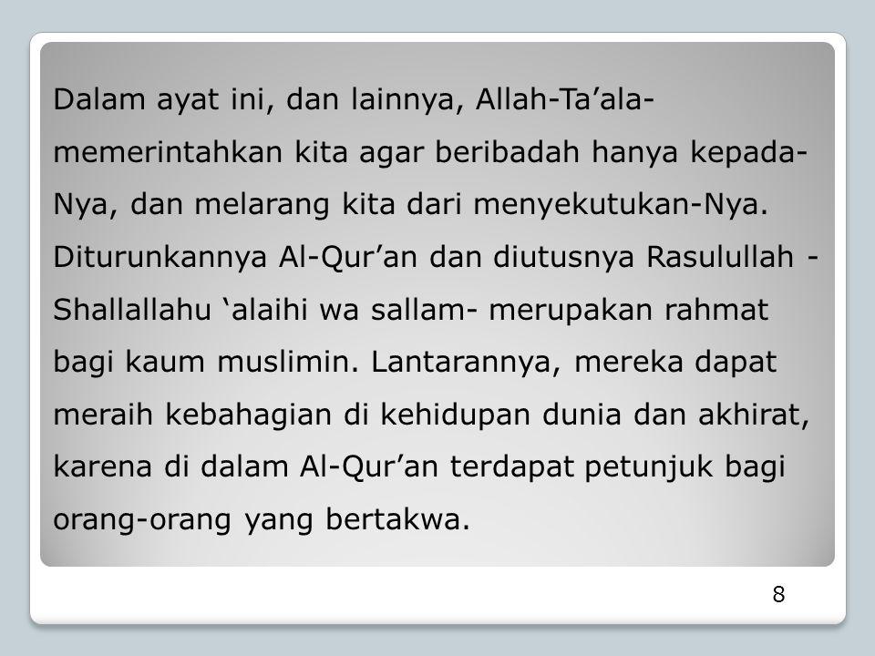 Dalam ayat ini, dan lainnya, Allah-Ta'ala- memerintahkan kita agar beribadah hanya kepada- Nya, dan melarang kita dari menyekutukan-Nya. Diturunkannya