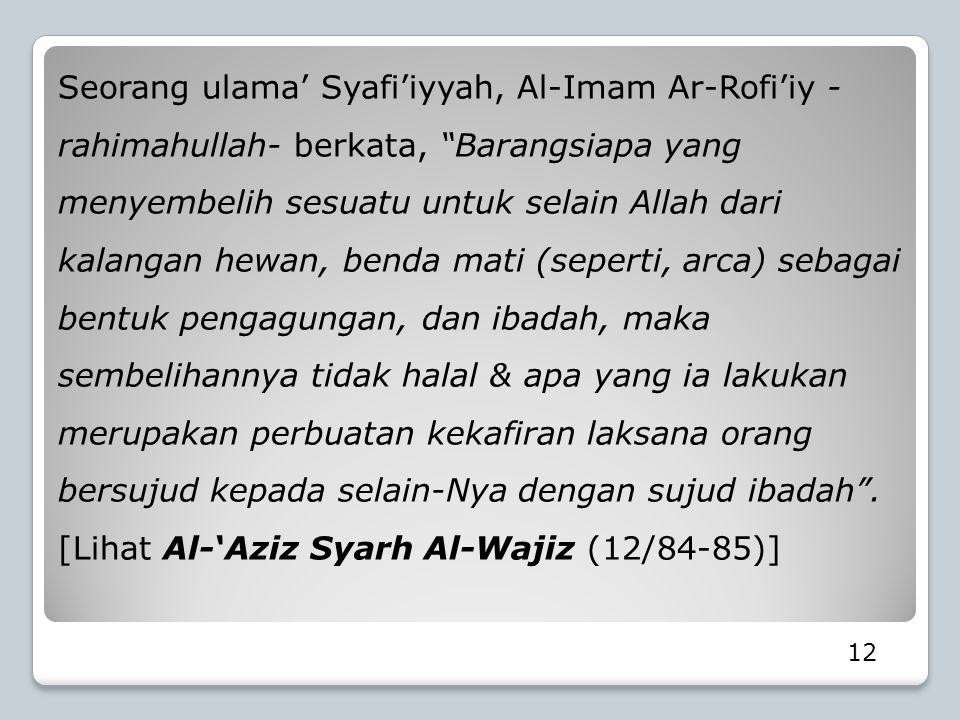"""Seorang ulama' Syafi'iyyah, Al-Imam Ar-Rofi'iy - rahimahullah- berkata, """"Barangsiapa yang menyembelih sesuatu untuk selain Allah dari kalangan hewan,"""