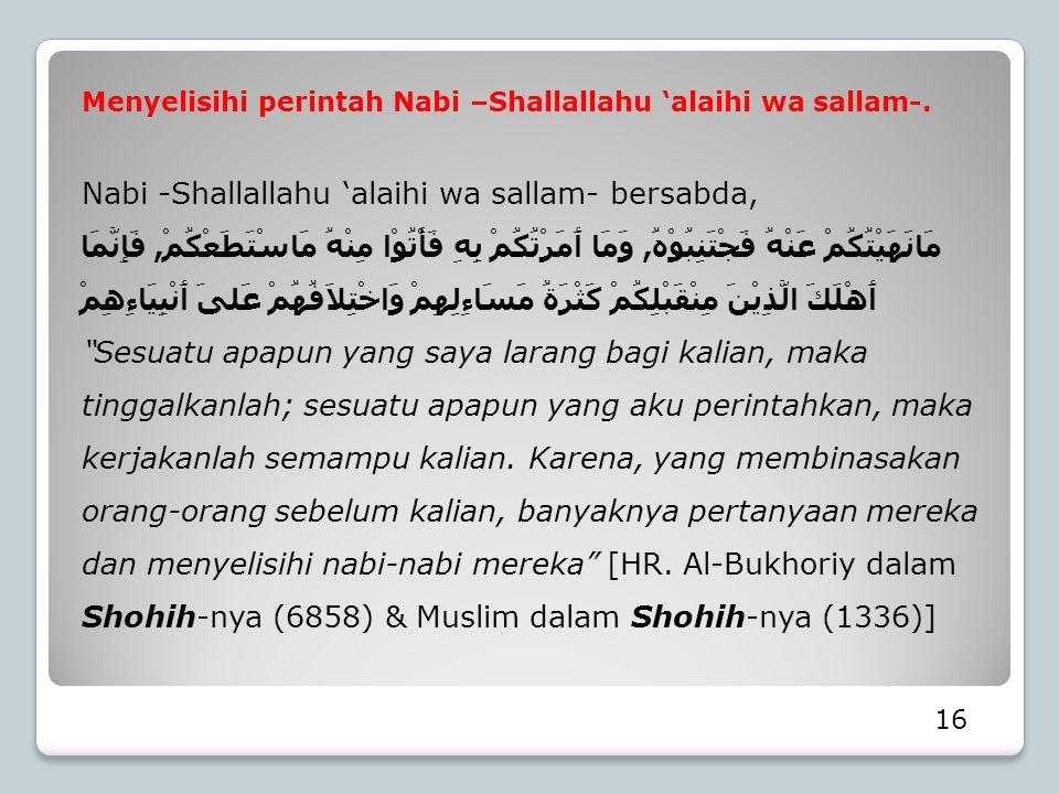Menyelisihi perintah Nabi –Shallallahu 'alaihi wa sallam-. Nabi -Shallallahu 'alaihi wa sallam- bersabda, مَانَهَيْتُكُمْ عَنْهُ فَجْتَنِبُوْهُ, وَمَا