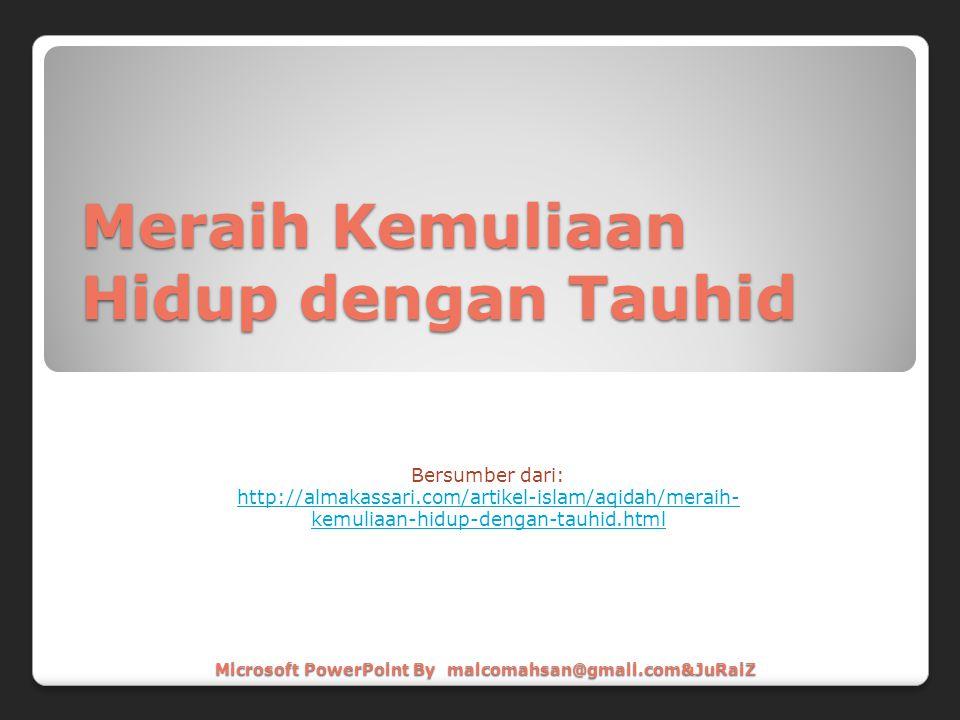 Meraih Kemuliaan Hidup dengan Tauhid Bersumber dari: http://almakassari.com/artikel-islam/aqidah/meraih- kemuliaan-hidup-dengan-tauhid.html Microsoft