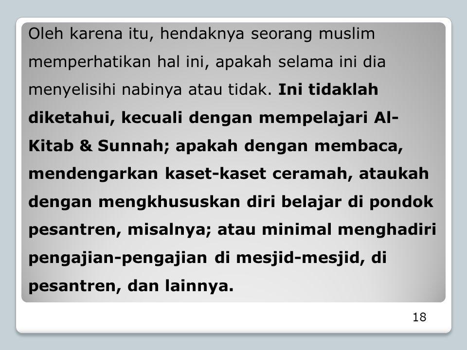 Oleh karena itu, hendaknya seorang muslim memperhatikan hal ini, apakah selama ini dia menyelisihi nabinya atau tidak. Ini tidaklah diketahui, kecuali