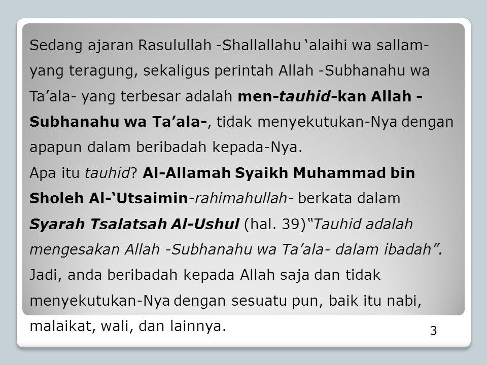 Sedang ajaran Rasulullah -Shallallahu 'alaihi wa sallam- yang teragung, sekaligus perintah Allah -Subhanahu wa Ta'ala- yang terbesar adalah men-tauhid