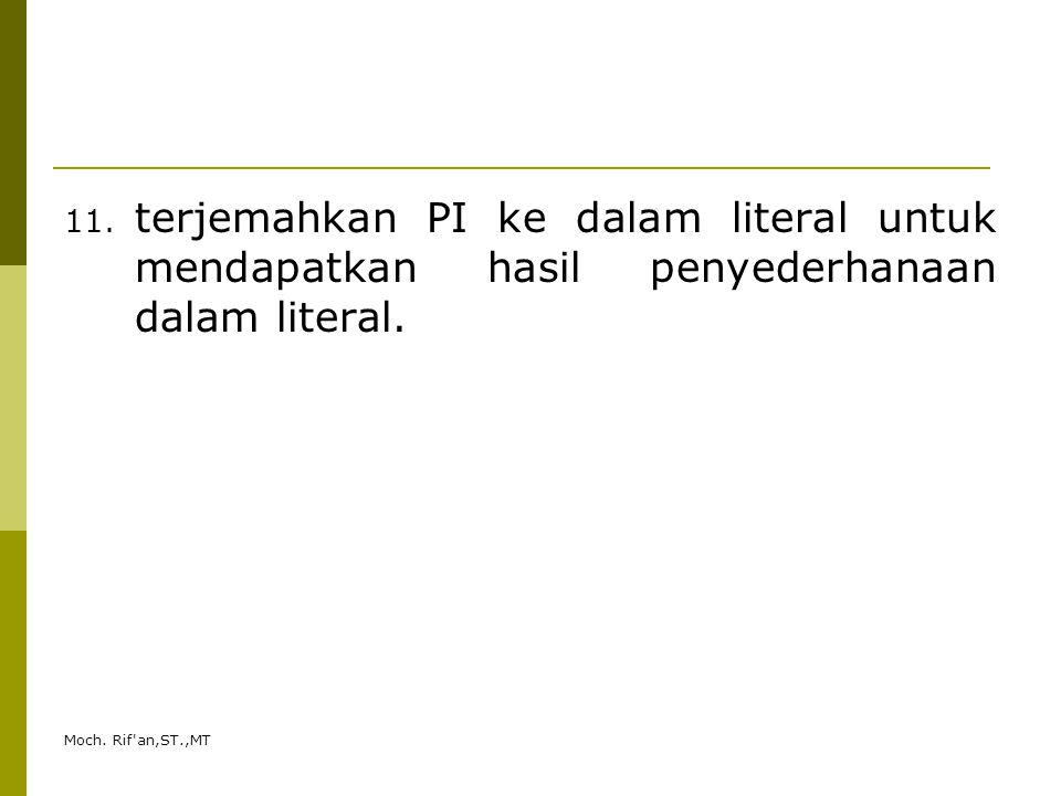 Moch. Rif'an,ST.,MT 11. terjemahkan PI ke dalam literal untuk mendapatkan hasil penyederhanaan dalam literal.