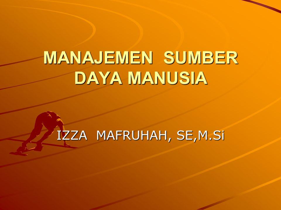 MANAJEMEN SUMBER DAYA MANUSIA IZZA MAFRUHAH, SE,M.Si