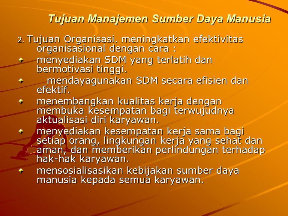 Tujuan Manajemen Sumber Daya Manusia 2. Tujuan Organisasi. meningkatkan efektivitas organisasional dengan cara : menyediakan SDM yang terlatih dan ber