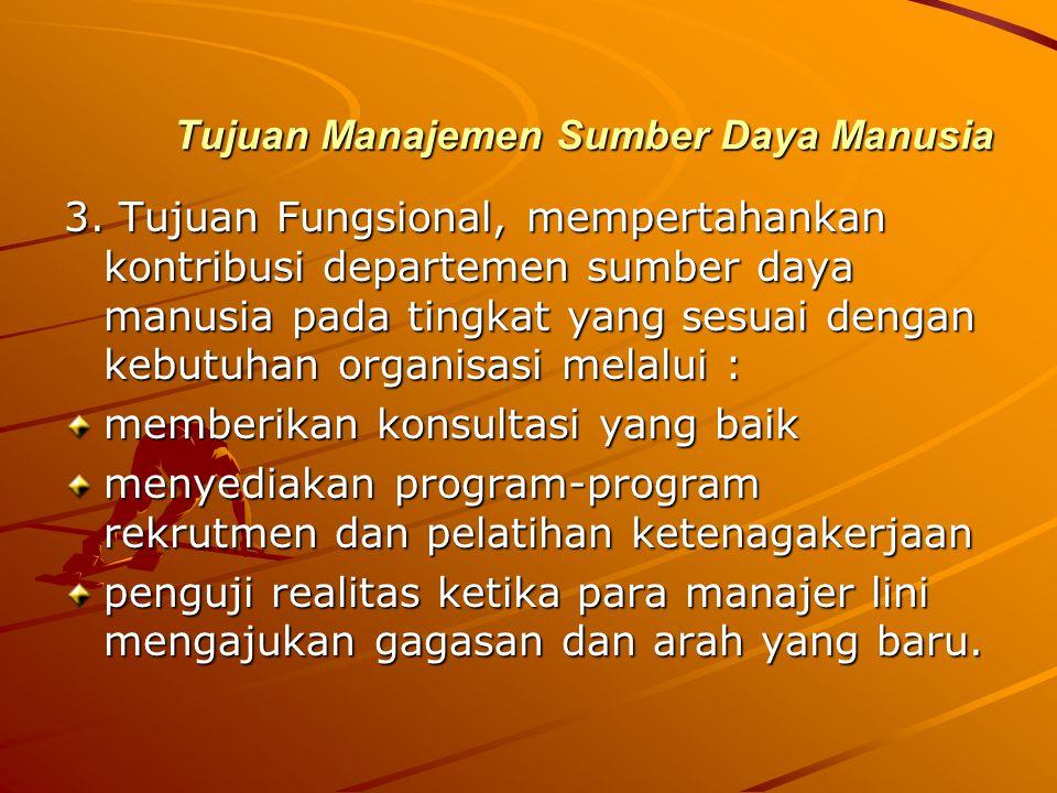 Tujuan Manajemen Sumber Daya Manusia 3. Tujuan Fungsional, mempertahankan kontribusi departemen sumber daya manusia pada tingkat yang sesuai dengan ke