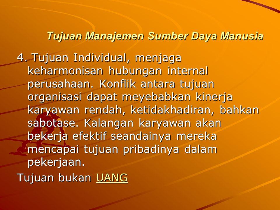 Tujuan Manajemen Sumber Daya Manusia 4. Tujuan Individual, menjaga keharmonisan hubungan internal perusahaan. Konflik antara tujuan organisasi dapat m