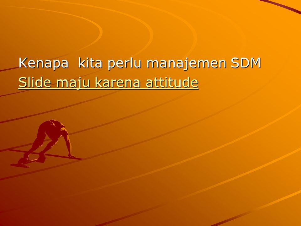 Kenapa kita perlu manajemen SDM Slide maju karena attitude Slide maju karena attitude