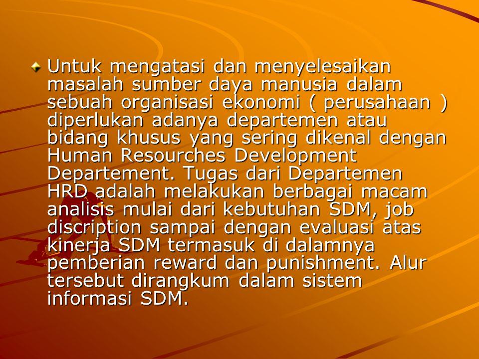 Untuk mengatasi dan menyelesaikan masalah sumber daya manusia dalam sebuah organisasi ekonomi ( perusahaan ) diperlukan adanya departemen atau bidang khusus yang sering dikenal dengan Human Resourches Development Departement.