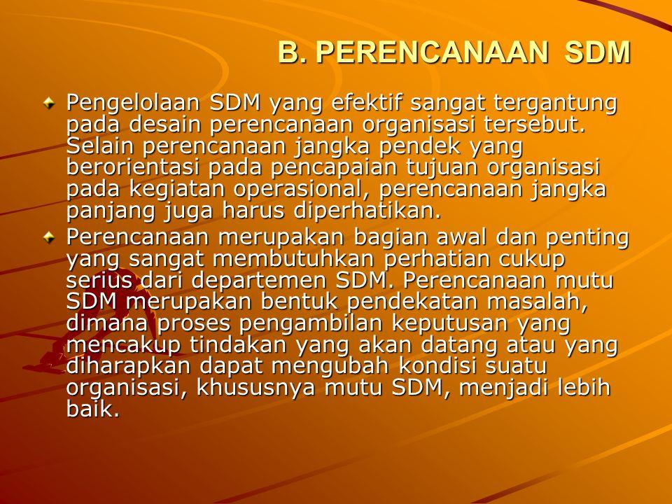 B. PERENCANAAN SDM Pengelolaan SDM yang efektif sangat tergantung pada desain perencanaan organisasi tersebut. Selain perencanaan jangka pendek yang b