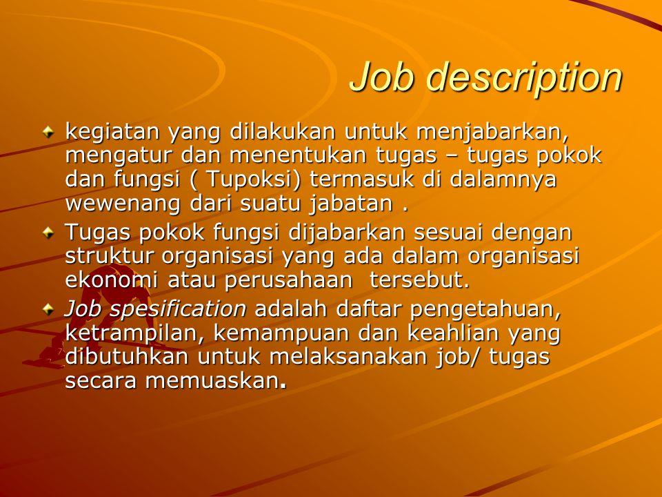 Job description kegiatan yang dilakukan untuk menjabarkan, mengatur dan menentukan tugas – tugas pokok dan fungsi ( Tupoksi) termasuk di dalamnya wewe