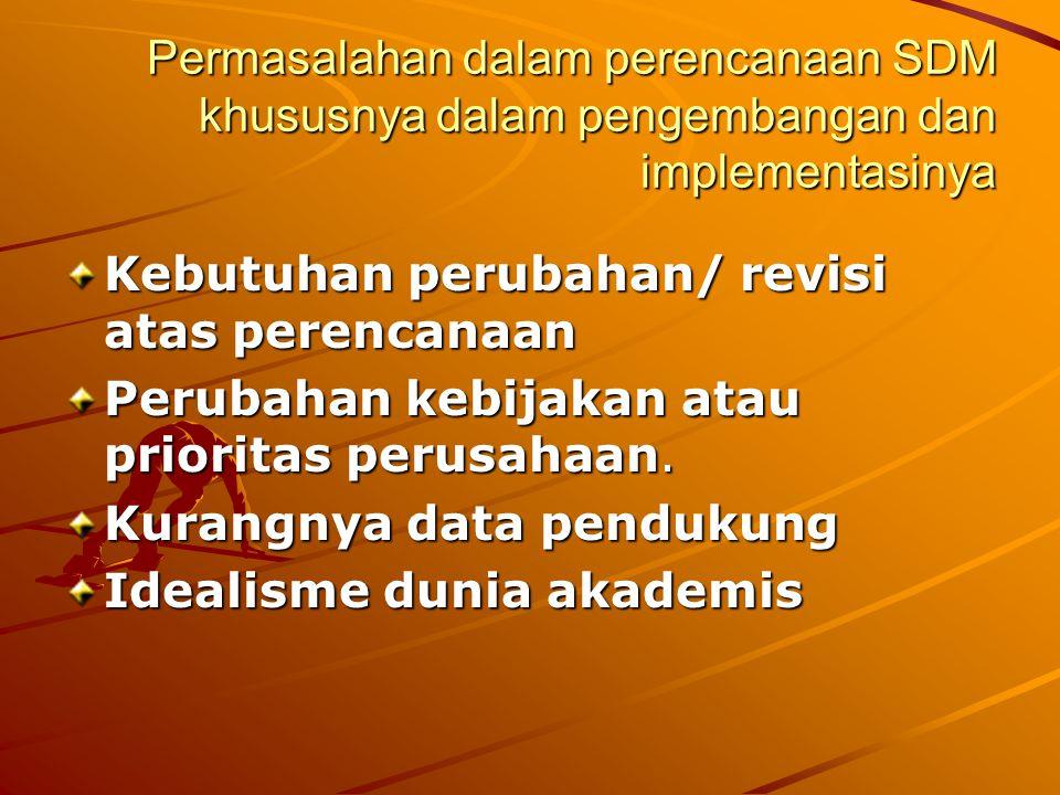 Permasalahan dalam perencanaan SDM khususnya dalam pengembangan dan implementasinya Kebutuhan perubahan/ revisi atas perencanaan Perubahan kebijakan a