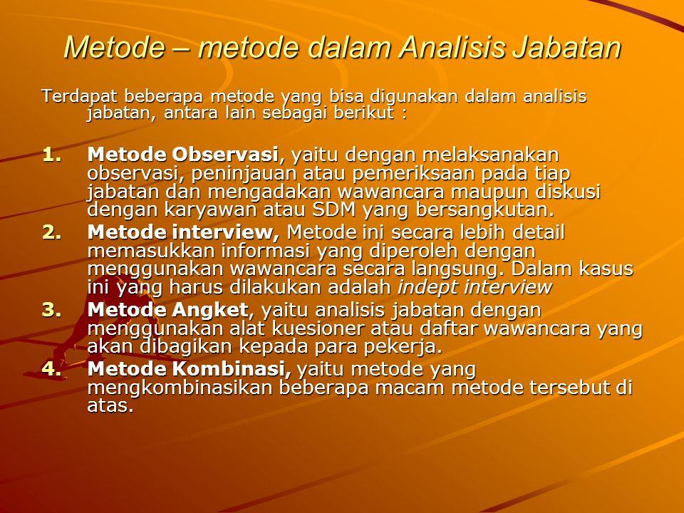 Metode – metode dalam Analisis Jabatan Terdapat beberapa metode yang bisa digunakan dalam analisis jabatan, antara lain sebagai berikut : 1.Metode Obs