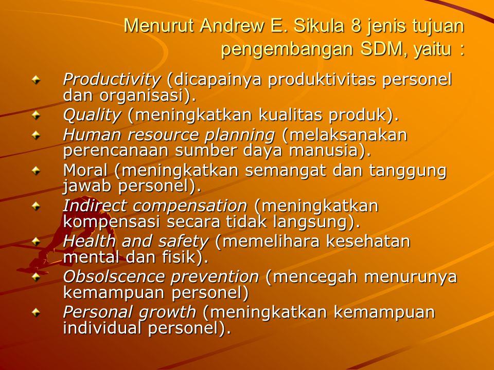 Menurut Andrew E. Sikula 8 jenis tujuan pengembangan SDM, yaitu : Productivity (dicapainya produktivitas personel dan organisasi). Quality (meningkatk