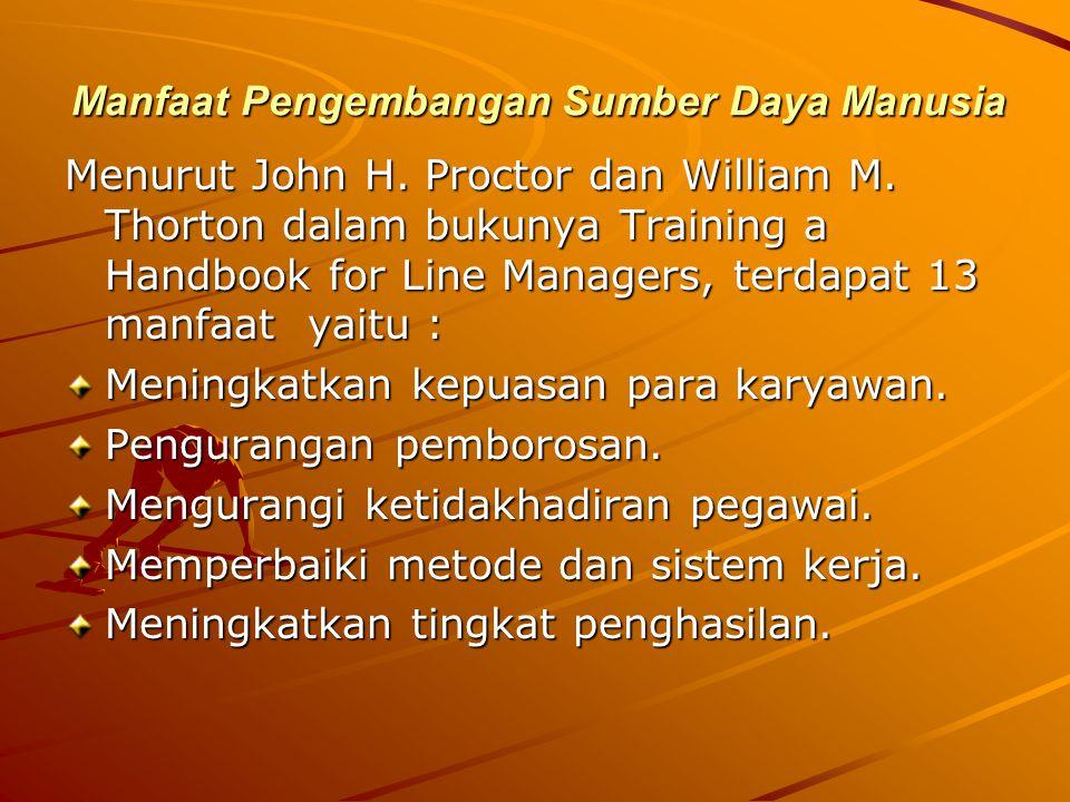 Manfaat Pengembangan Sumber Daya Manusia Menurut John H. Proctor dan William M. Thorton dalam bukunya Training a Handbook for Line Managers, terdapat