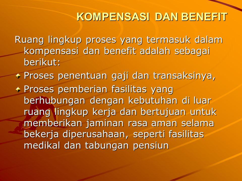 KOMPENSASI DAN BENEFIT Ruang lingkup proses yang termasuk dalam kompensasi dan benefit adalah sebagai berikut: Proses penentuan gaji dan transaksinya,