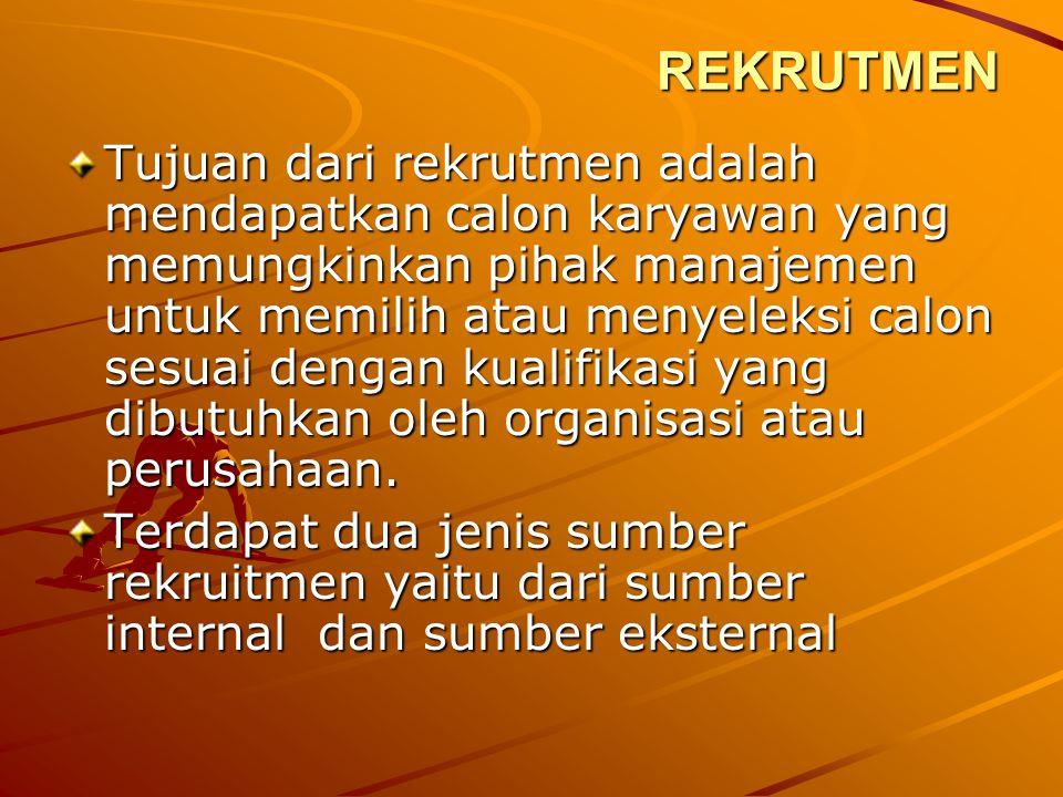 REKRUTMEN Tujuan dari rekrutmen adalah mendapatkan calon karyawan yang memungkinkan pihak manajemen untuk memilih atau menyeleksi calon sesuai dengan kualifikasi yang dibutuhkan oleh organisasi atau perusahaan.