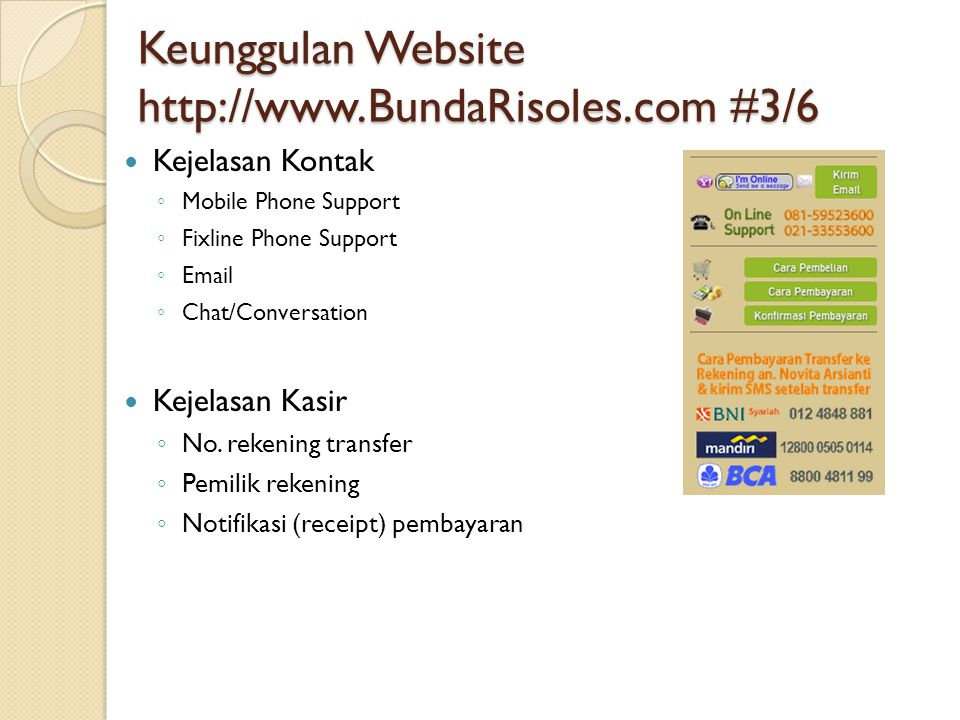 Keunggulan Website http://www.BundaRisoles.com #3/6  Kejelasan Kontak ◦ Mobile Phone Support ◦ Fixline Phone Support ◦ Email ◦ Chat/Conversation  Ke