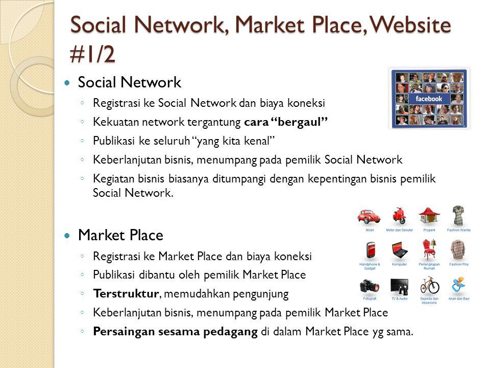 Social Network, Market Place, Website #2/2  WebSite ◦ Memiliki jati diri tersendiri ◦ Keleluasaan menampilkan apa yang kita inginkan ◦ Dapat diberdayakan untuk penghasilan tambahan ◦ Kegiatan bisnis sepenuhnya adalah untuk kepentingan kita sendiri.