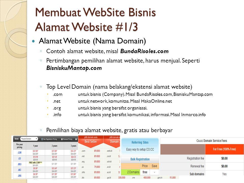 Membuat WebSite Bisnis Alamat Website #2/3  Alamat Website (Nama Domain) ◦ Pertimbangan cara bayar, transfer lokal (ATM, kliring) atau internasional payment (Credit Card, Paypal) ◦ Registrasi alamat website gratis.