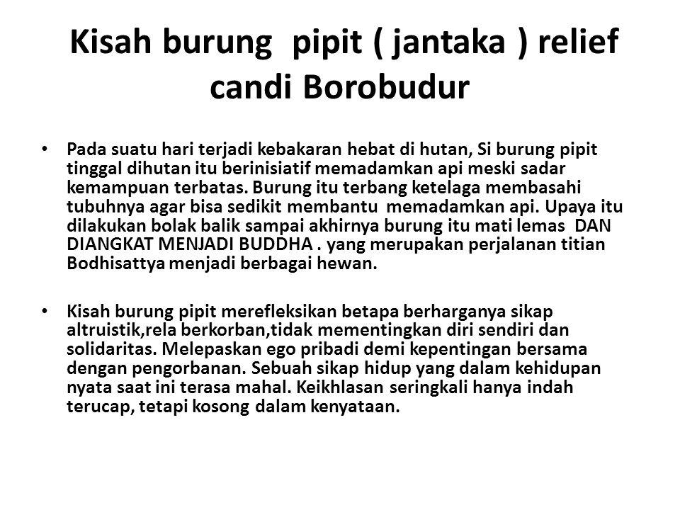 Kisah burung pipit ( jantaka ) relief candi Borobudur • Pada suatu hari terjadi kebakaran hebat di hutan, Si burung pipit tinggal dihutan itu berinisi