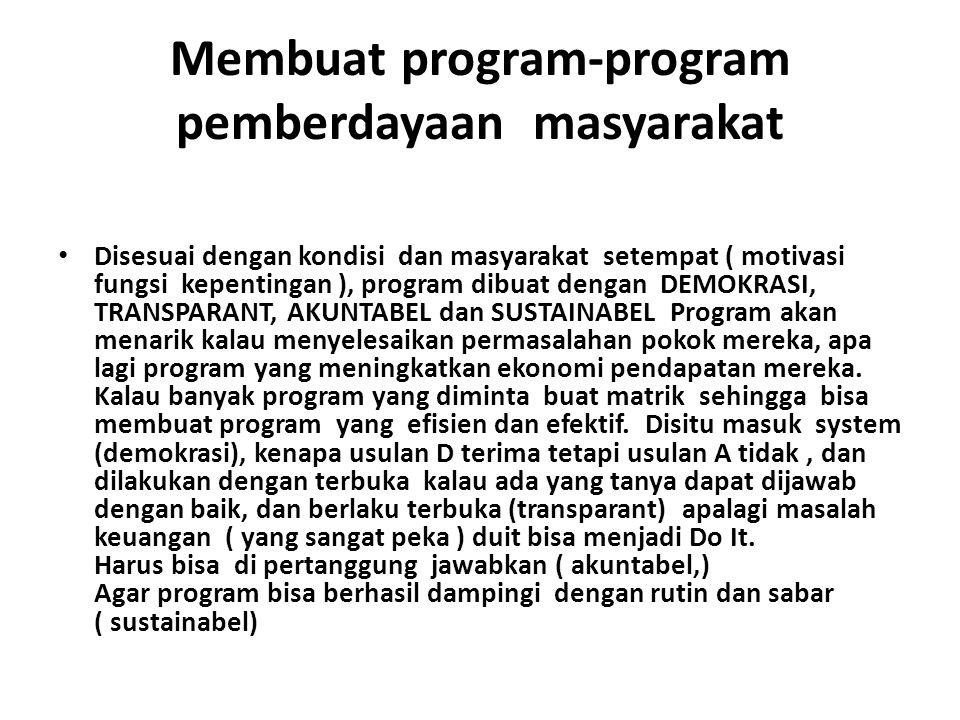 Membuat program-program pemberdayaan masyarakat • Disesuai dengan kondisi dan masyarakat setempat ( motivasi fungsi kepentingan ), program dibuat deng
