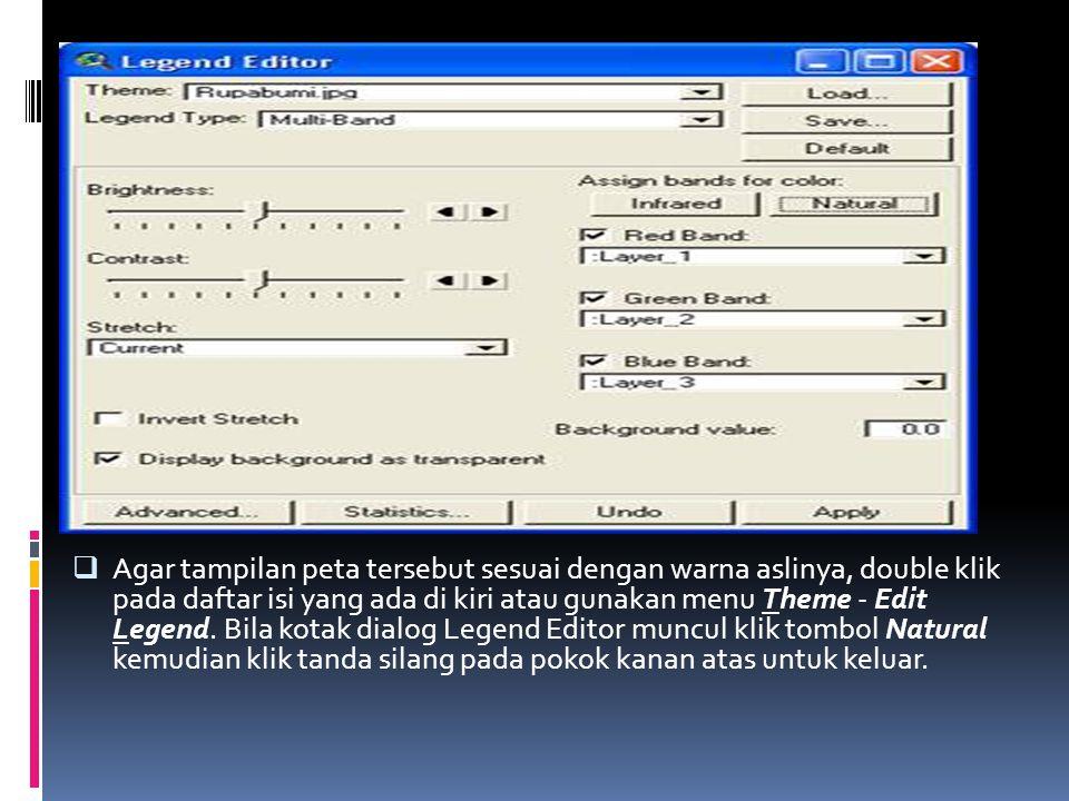  Agar tampilan peta tersebut sesuai dengan warna aslinya, double klik pada daftar isi yang ada di kiri atau gunakan menu Theme - Edit Legend.