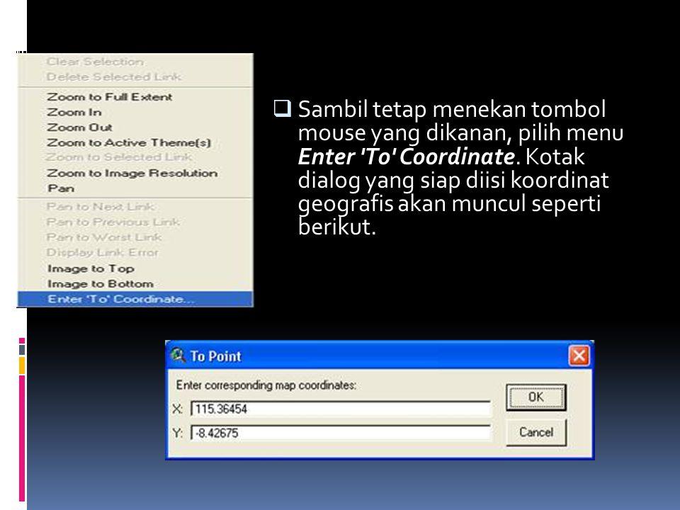  Sambil tetap menekan tombol mouse yang dikanan, pilih menu Enter To Coordinate.