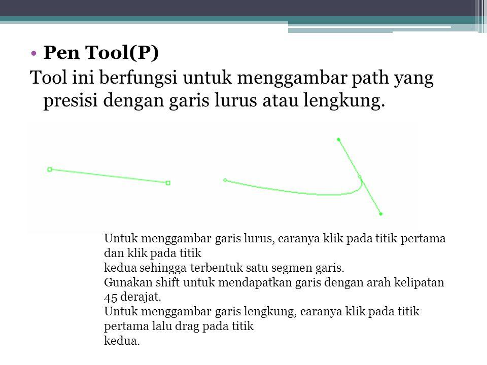 •Pen Tool(P) Tool ini berfungsi untuk menggambar path yang presisi dengan garis lurus atau lengkung. Untuk menggambar garis lurus, caranya klik pada t