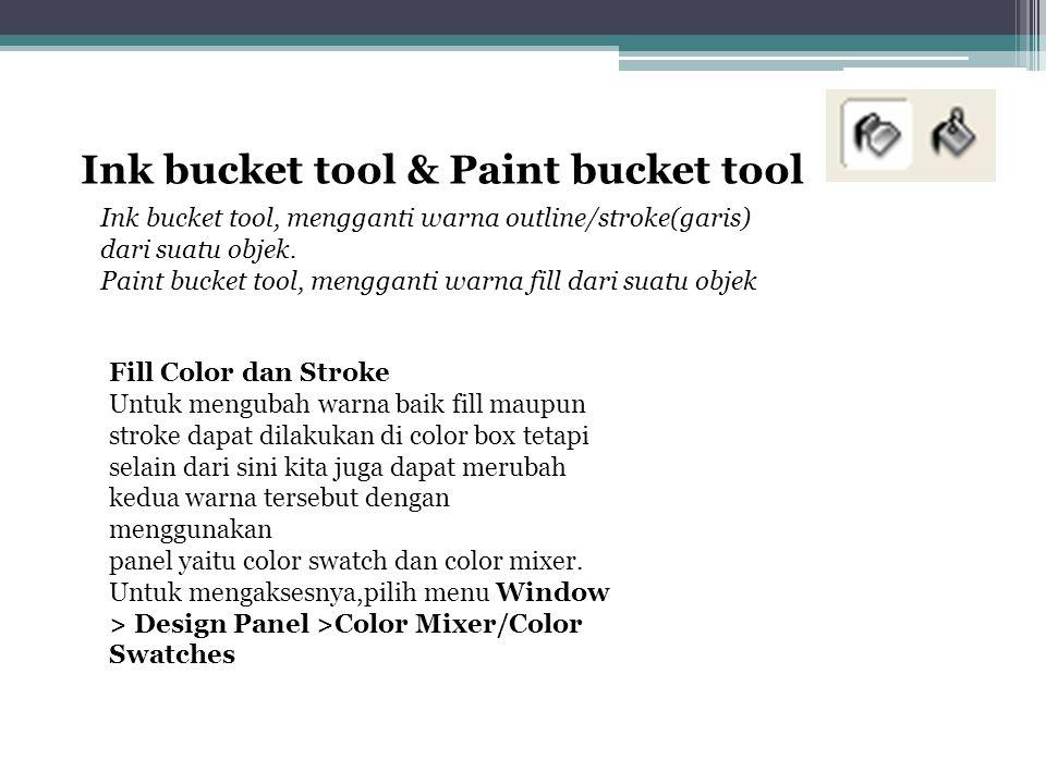 Ink bucket tool & Paint bucket tool Ink bucket tool, mengganti warna outline/stroke(garis) dari suatu objek. Paint bucket tool, mengganti warna fill d