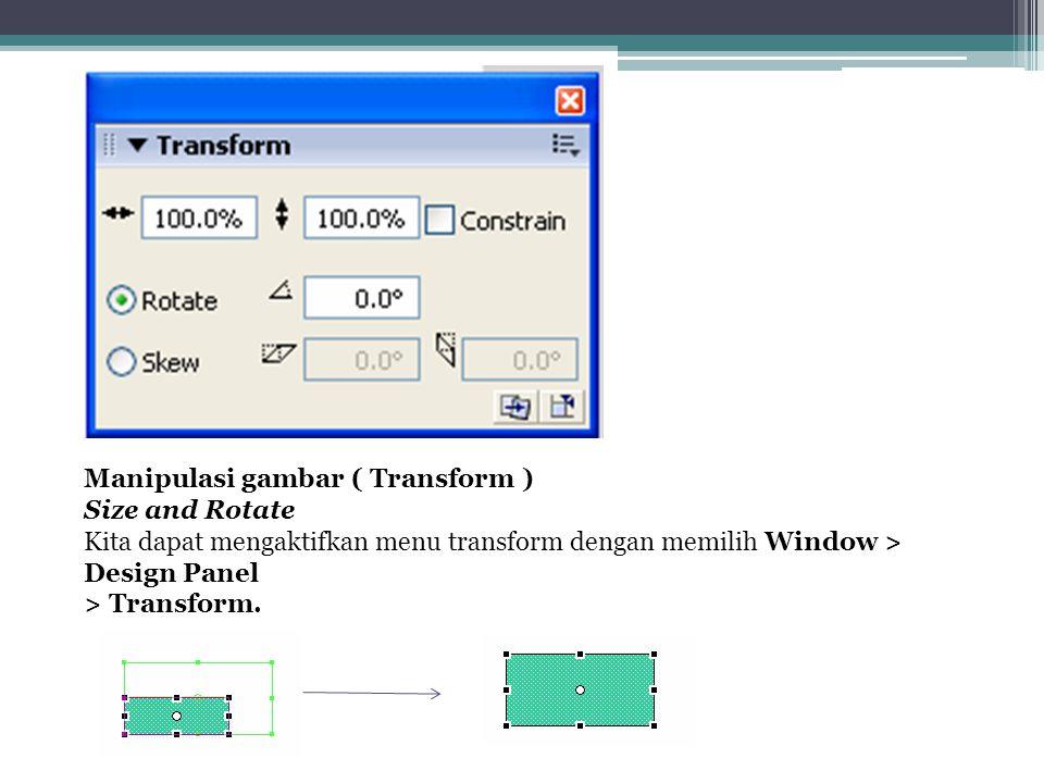Manipulasi gambar ( Transform ) Size and Rotate Kita dapat mengaktifkan menu transform dengan memilih Window > Design Panel > Transform.
