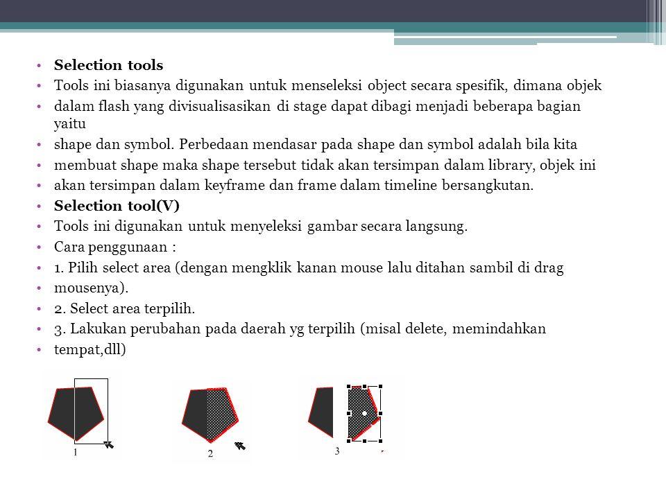 •Selection tools •Tools ini biasanya digunakan untuk menseleksi object secara spesifik, dimana objek •dalam flash yang divisualisasikan di stage dapat