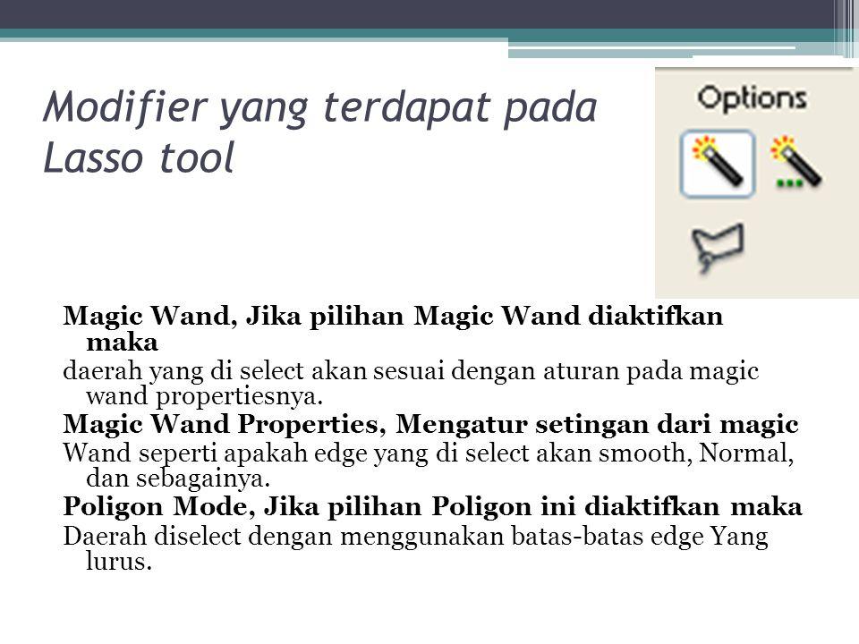 Modifier yang terdapat pada Lasso tool Magic Wand, Jika pilihan Magic Wand diaktifkan maka daerah yang di select akan sesuai dengan aturan pada magic