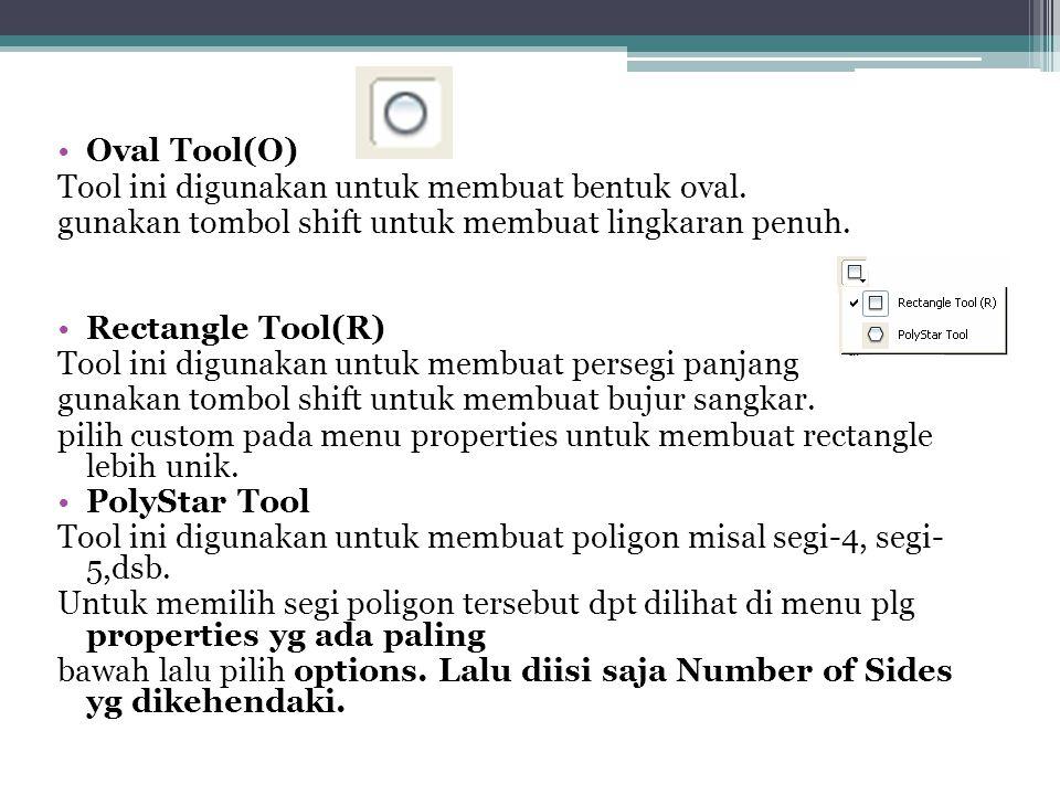 •Oval Tool(O) Tool ini digunakan untuk membuat bentuk oval. gunakan tombol shift untuk membuat lingkaran penuh. •Rectangle Tool(R) Tool ini digunakan