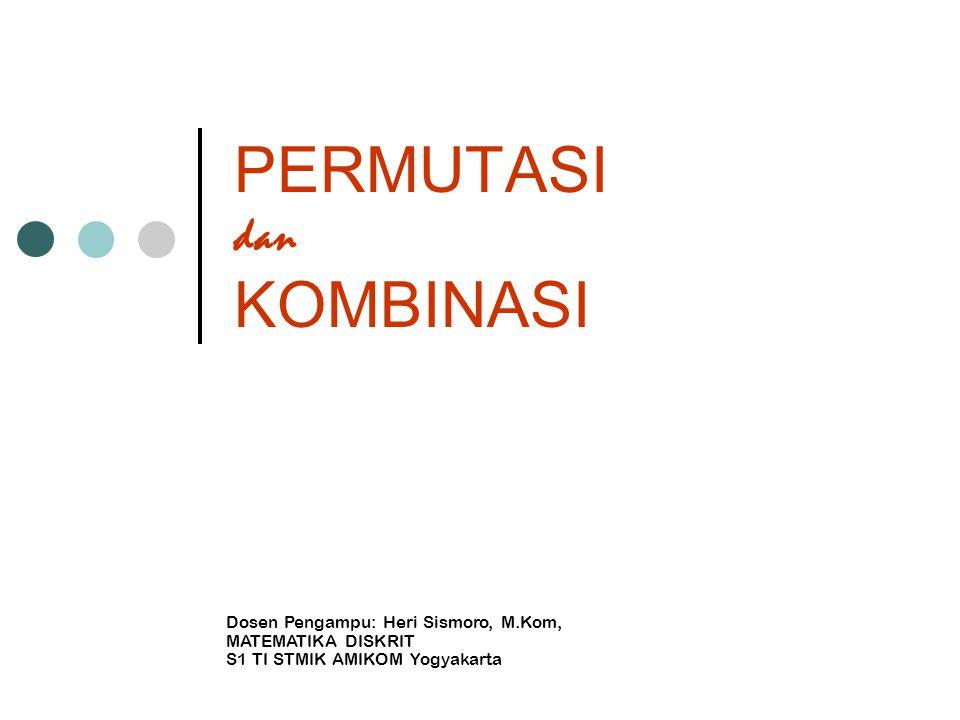 PERMUTASI dan KOMBINASI Dosen Pengampu: Heri Sismoro, M.Kom, MATEMATIKA DISKRIT S1 TI STMIK AMIKOM Yogyakarta