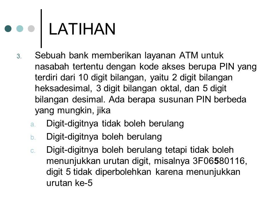 LATIHAN 3. Sebuah bank memberikan layanan ATM untuk nasabah tertentu dengan kode akses berupa PIN yang terdiri dari 10 digit bilangan, yaitu 2 digit b